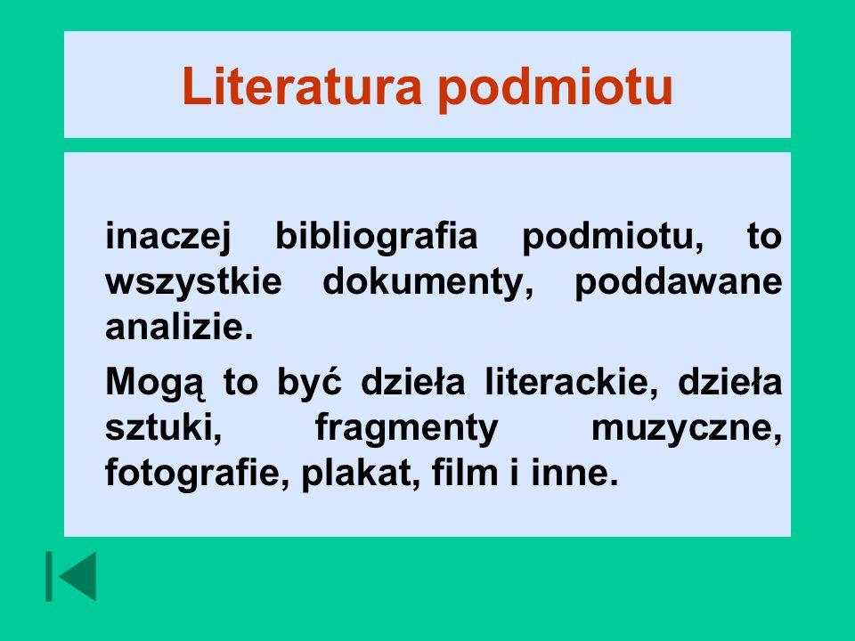 Literatura podmiotu inaczej bibliografia podmiotu, to wszystkie dokumenty, poddawane analizie.