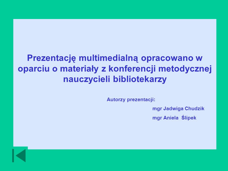Prezentację multimedialną opracowano w oparciu o materiały z konferencji metodycznej nauczycieli bibliotekarzy