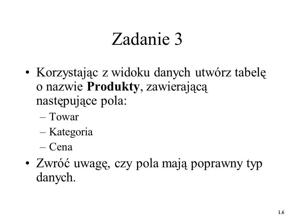 Zadanie 3 Korzystając z widoku danych utwórz tabelę o nazwie Produkty, zawierającą następujące pola: