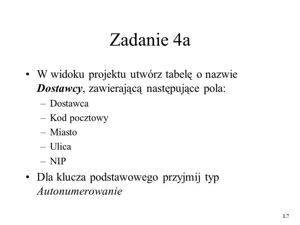 Zadanie 4a W widoku projektu utwórz tabelę o nazwie Dostawcy, zawierającą następujące pola: Dostawca.