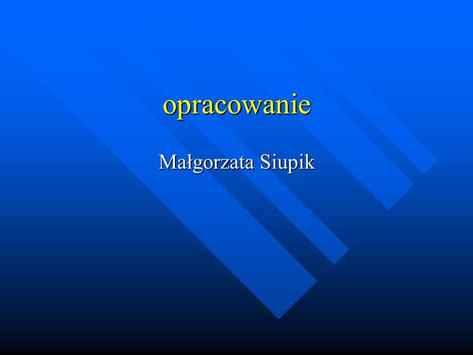 opracowanie Małgorzata Siupik