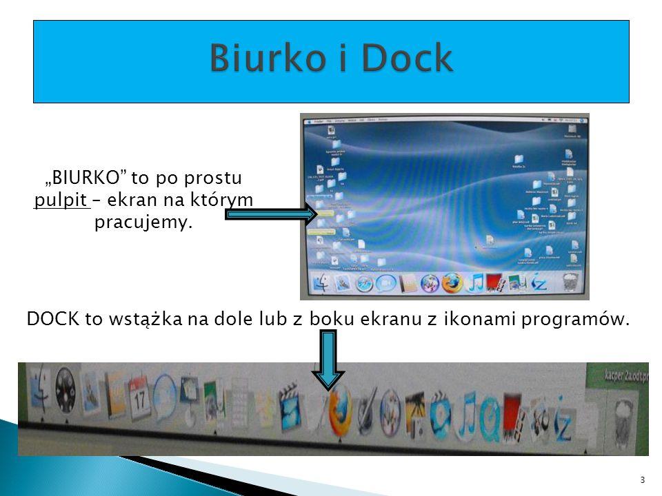 """Biurko i Dock """"BIURKO to po prostu pulpit – ekran na którym pracujemy. DOCK to wstążka na dole lub z boku ekranu z ikonami programów."""