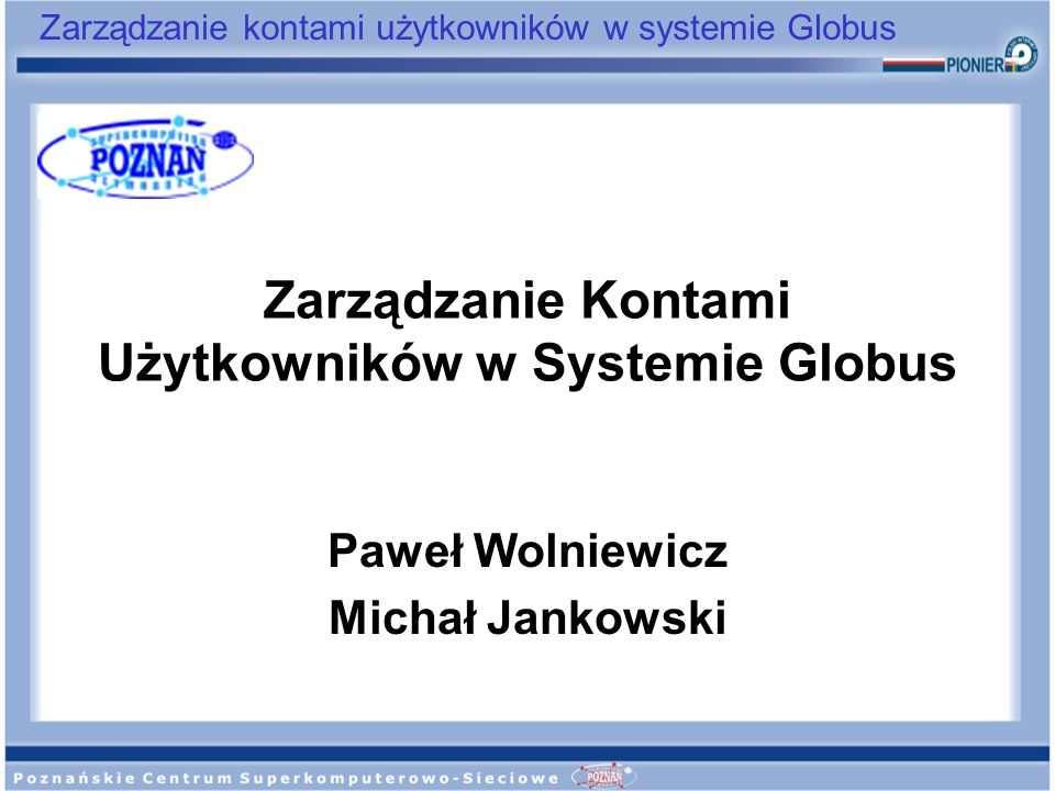 Zarządzanie Kontami Użytkowników w Systemie Globus