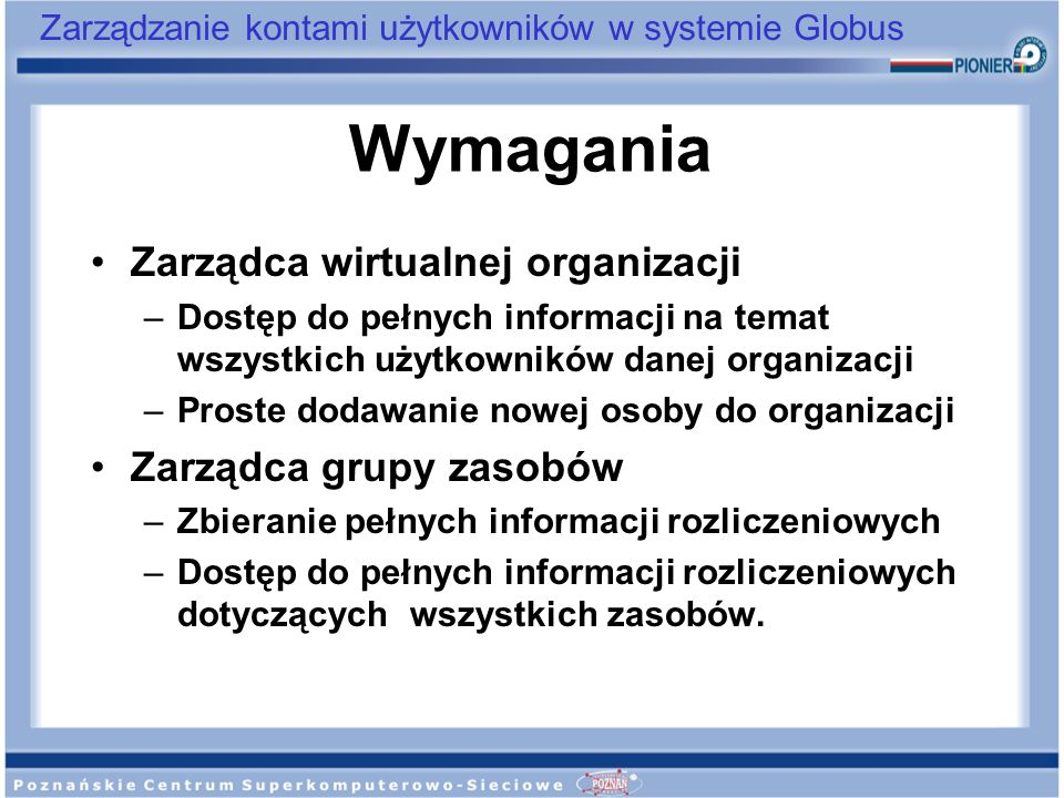 Wymagania Zarządca wirtualnej organizacji Zarządca grupy zasobów