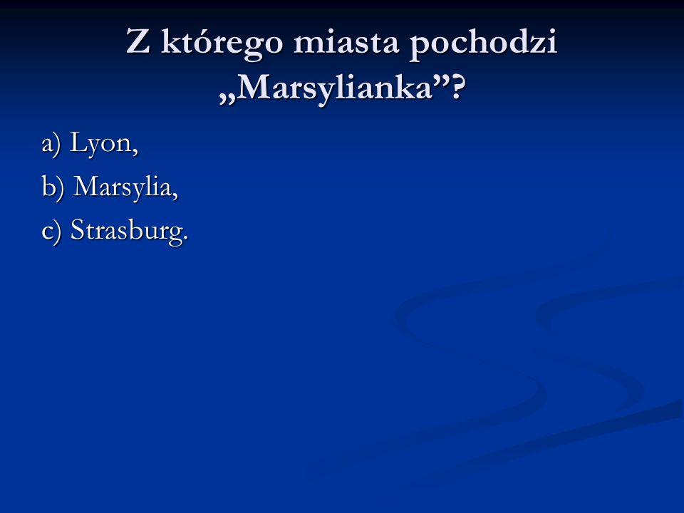 """Z którego miasta pochodzi """"Marsylianka"""