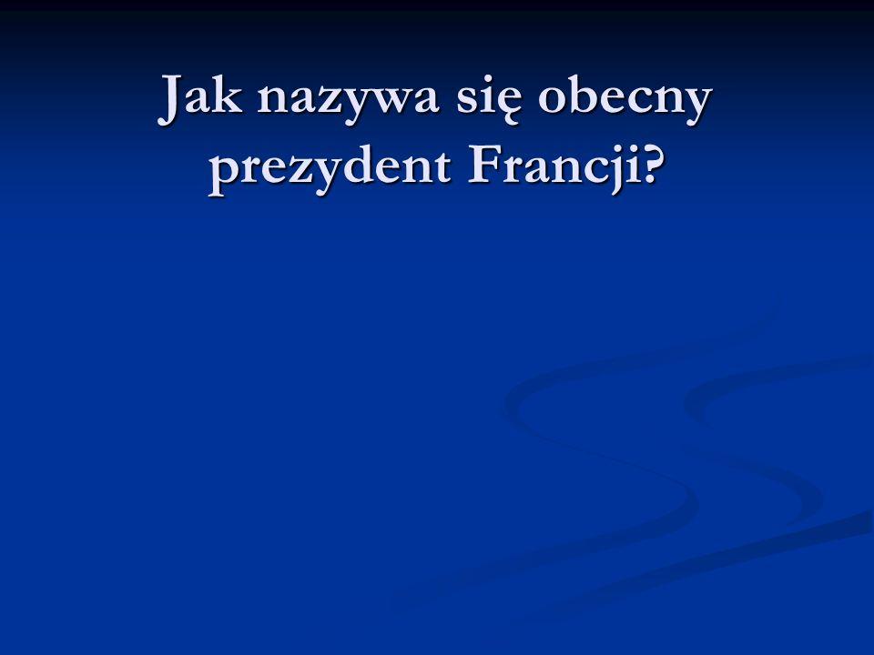 Jak nazywa się obecny prezydent Francji
