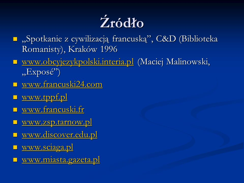 """Źródło """"Spotkanie z cywilizacją francuską , C&D (Biblioteka Romanisty), Kraków 1996. www.obcyjezykpolski.interia.pl (Maciej Malinowski, """"Exposé )"""