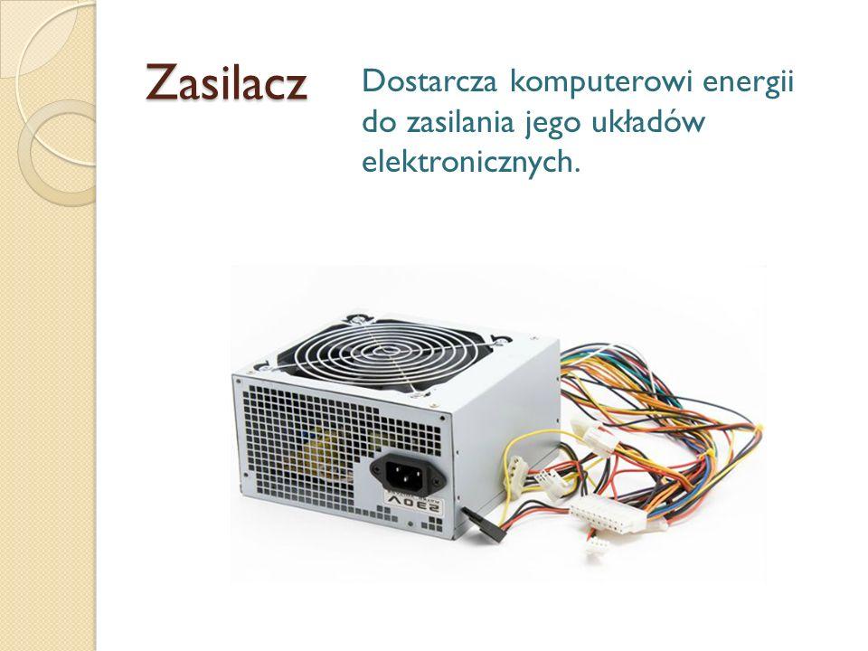 Zasilacz Dostarcza komputerowi energii do zasilania jego układów elektronicznych.