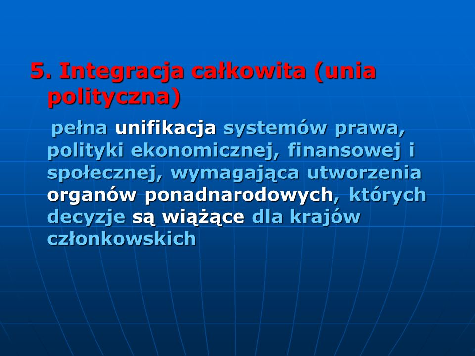 5. Integracja całkowita (unia polityczna)