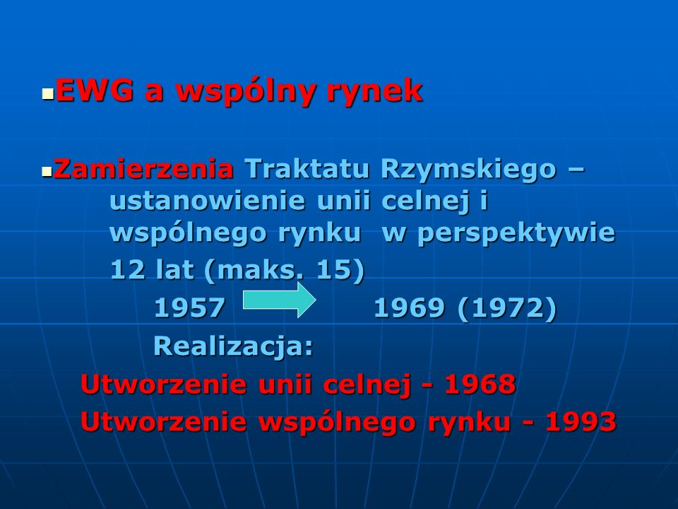 EWG a wspólny rynek Zamierzenia Traktatu Rzymskiego – ustanowienie unii celnej i wspólnego rynku w perspektywie.