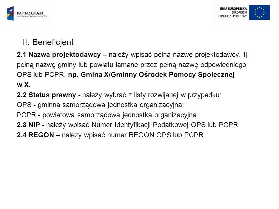 II. Beneficjent 2.1 Nazwa projektodawcy – należy wpisać pełną nazwę projektodawcy, tj.