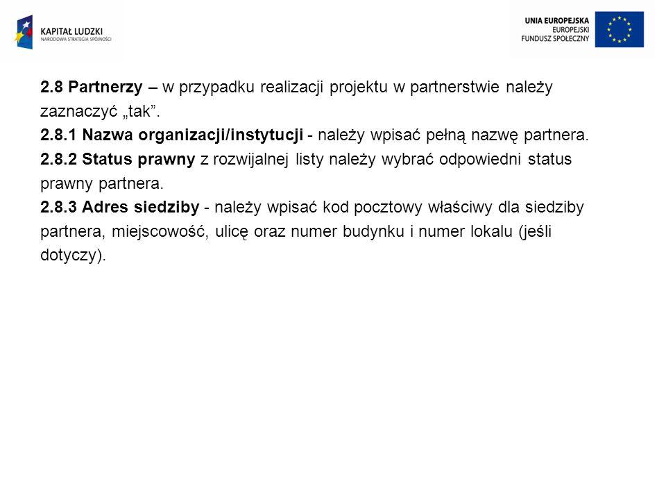 2.8 Partnerzy – w przypadku realizacji projektu w partnerstwie należy