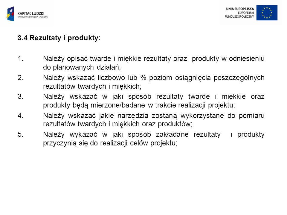 3.4 Rezultaty i produkty: Należy opisać twarde i miękkie rezultaty oraz produkty w odniesieniu do planowanych działań;