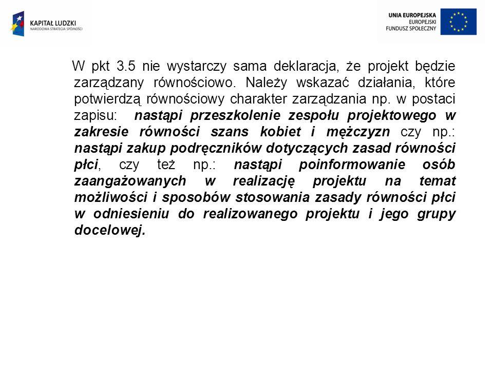 W pkt 3.5 nie wystarczy sama deklaracja, że projekt będzie zarządzany równościowo.