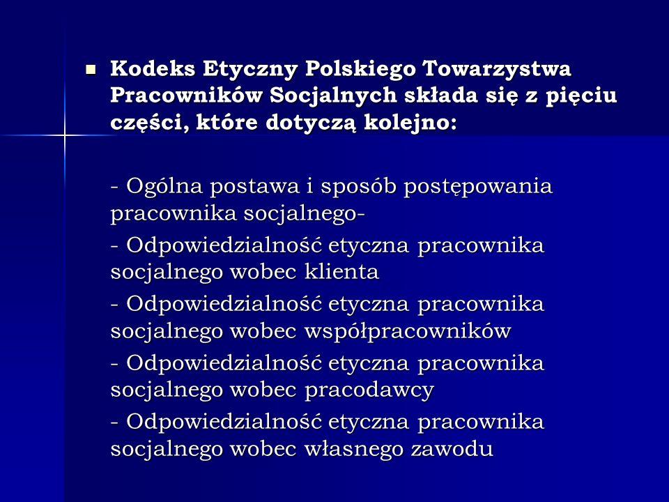 Kodeks Etyczny Polskiego Towarzystwa Pracowników Socjalnych składa się z pięciu części, które dotyczą kolejno:
