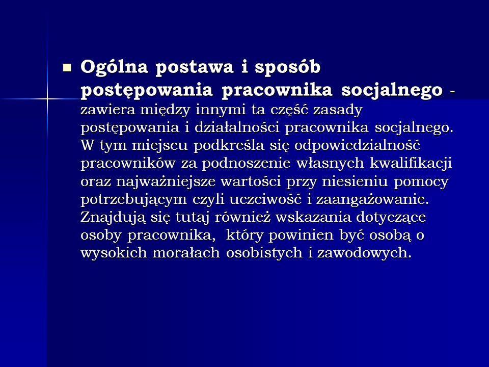 Ogólna postawa i sposób postępowania pracownika socjalnego - zawiera między innymi ta część zasady postępowania i działalności pracownika socjalnego.