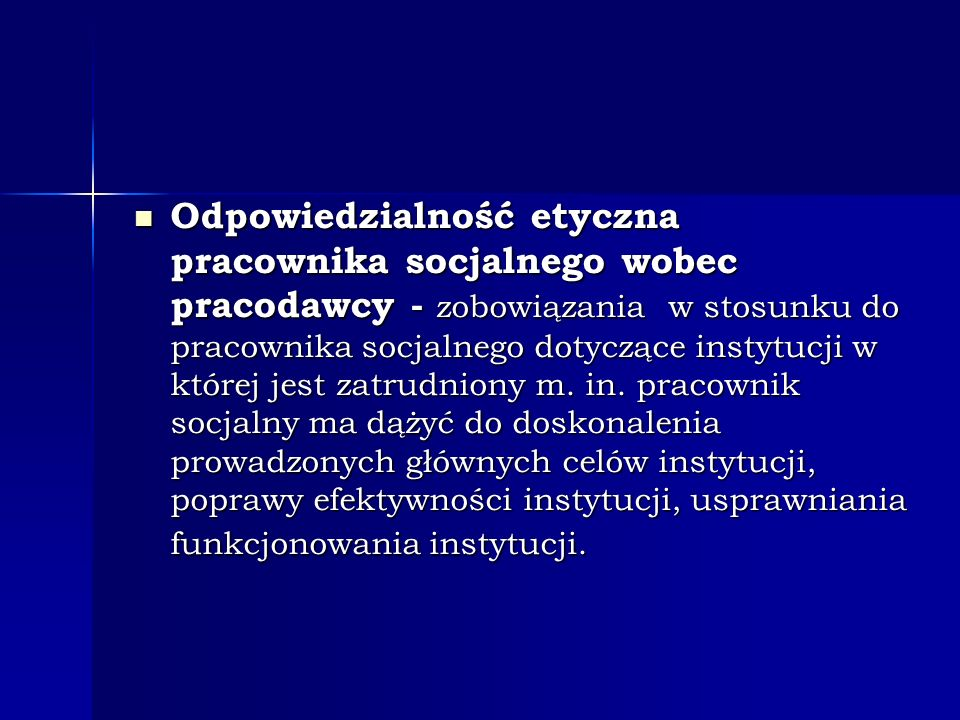 Odpowiedzialność etyczna pracownika socjalnego wobec pracodawcy - zobowiązania w stosunku do pracownika socjalnego dotyczące instytucji w której jest zatrudniony m.
