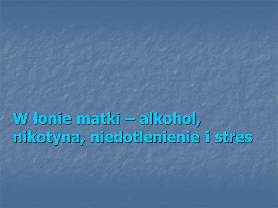 W łonie matki – alkohol, nikotyna, niedotlenienie i stres