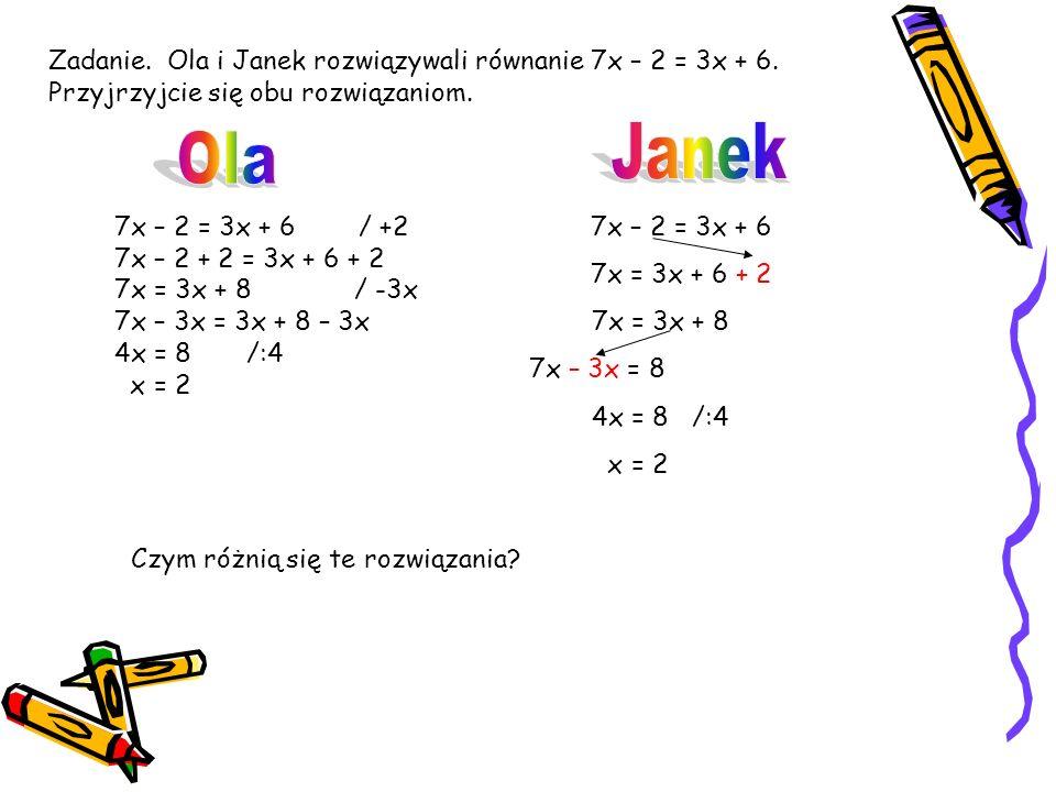 Zadanie. Ola i Janek rozwiązywali równanie 7x – 2 = 3x + 6