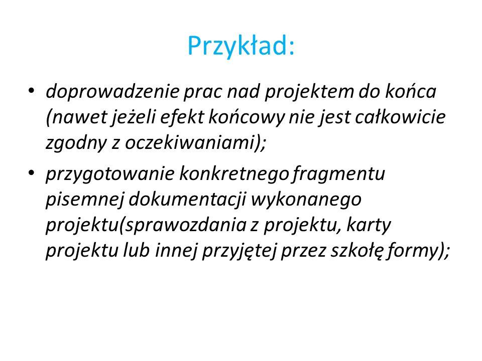 Przykład:doprowadzenie prac nad projektem do końca (nawet jeżeli efekt końcowy nie jest całkowicie zgodny z oczekiwaniami);