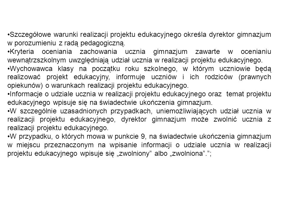 Szczegółowe warunki realizacji projektu edukacyjnego określa dyrektor gimnazjum w porozumieniu z radą pedagogiczną.