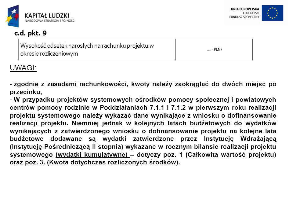 c.d. pkt. 9 Wysokość odsetek narosłych na rachunku projektu w okresie rozliczeniowym. …. (PLN) UWAGI: