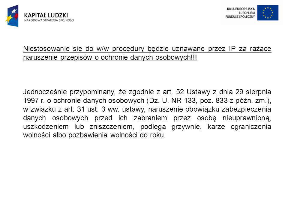 Niestosowanie się do w/w procedury będzie uznawane przez IP za rażące naruszenie przepisów o ochronie danych osobowych!!!