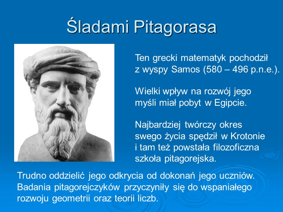 Śladami Pitagorasa Ten grecki matematyk pochodził
