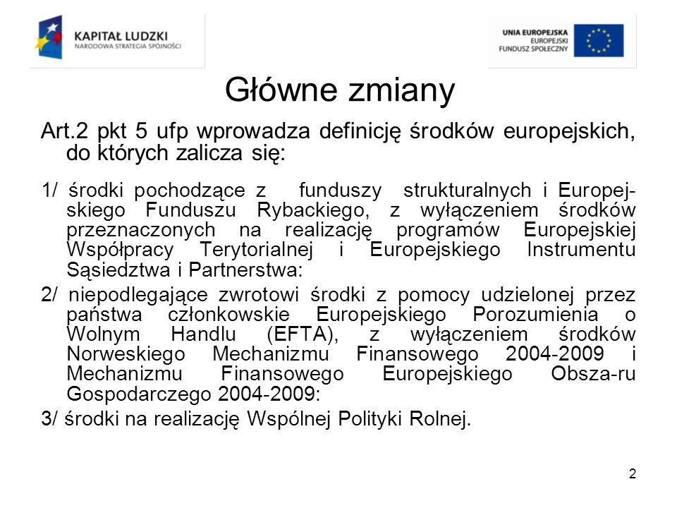 Główne zmiany Art.2 pkt 5 ufp wprowadza definicję środków europejskich, do których zalicza się: