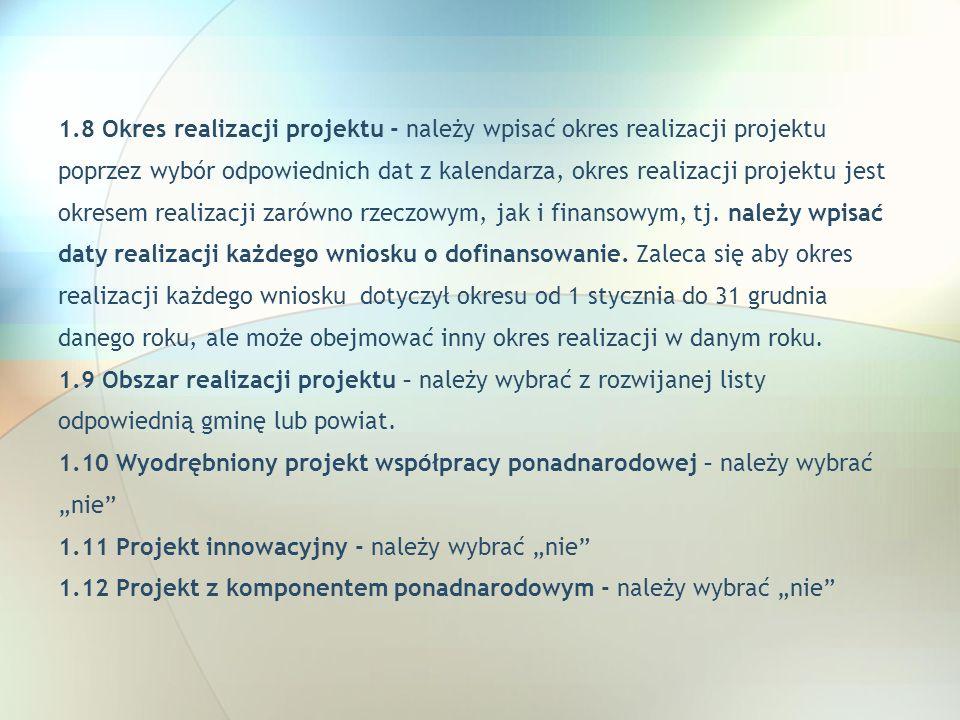 1.8 Okres realizacji projektu - należy wpisać okres realizacji projektu