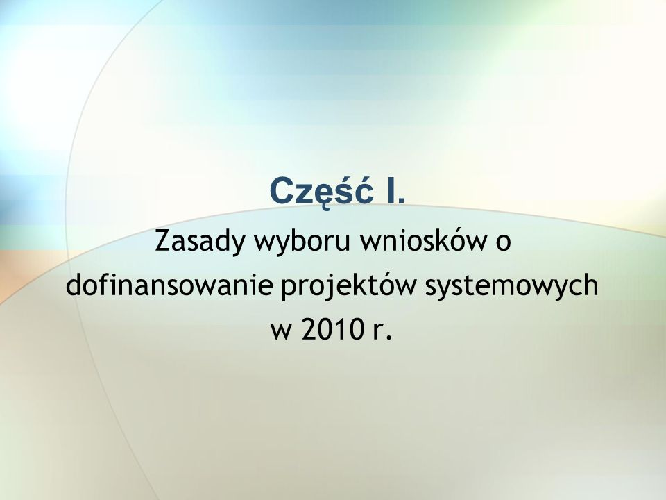 Część I. Zasady wyboru wniosków o dofinansowanie projektów systemowych w 2010 r.