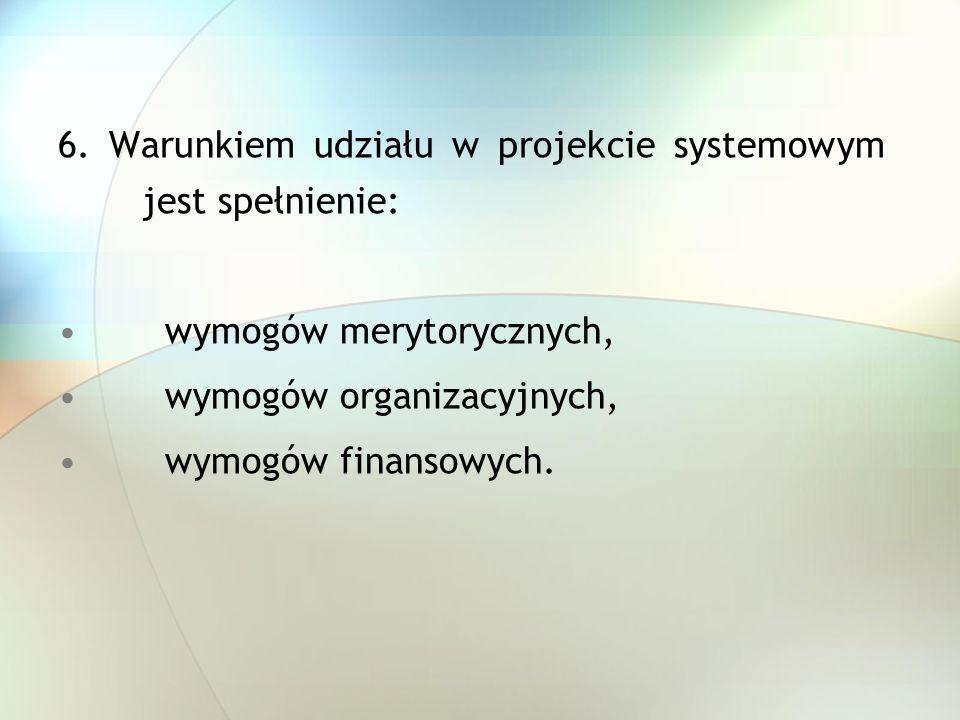6. Warunkiem udziału w projekcie systemowym jest spełnienie:
