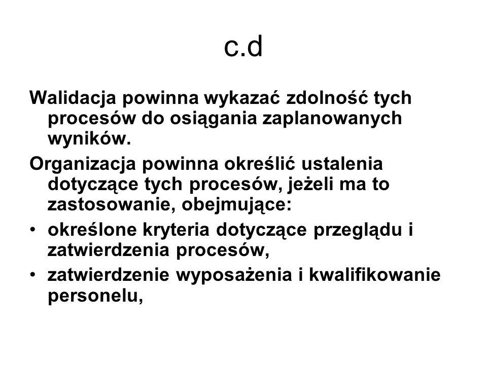 c.d Walidacja powinna wykazać zdolność tych procesów do osiągania zaplanowanych wyników.