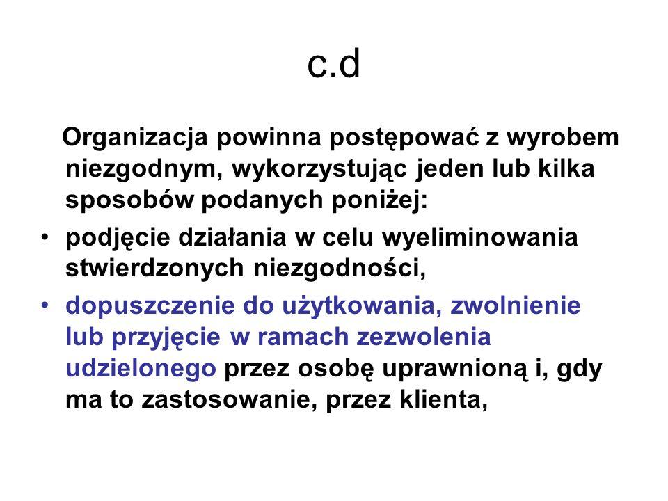 c.d Organizacja powinna postępować z wyrobem niezgodnym, wykorzystując jeden lub kilka sposobów podanych poniżej: