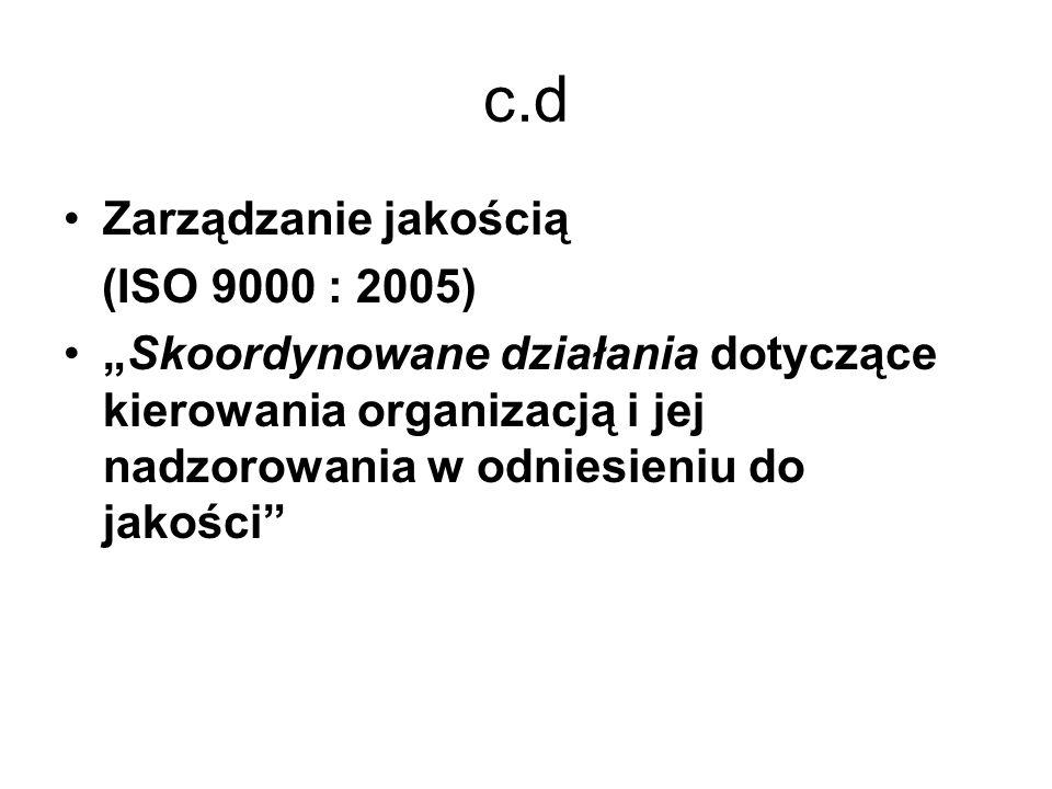 c.d Zarządzanie jakością (ISO 9000 : 2005)