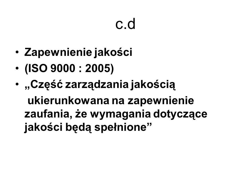 """c.d Zapewnienie jakości (ISO 9000 : 2005) """"Część zarządzania jakością"""