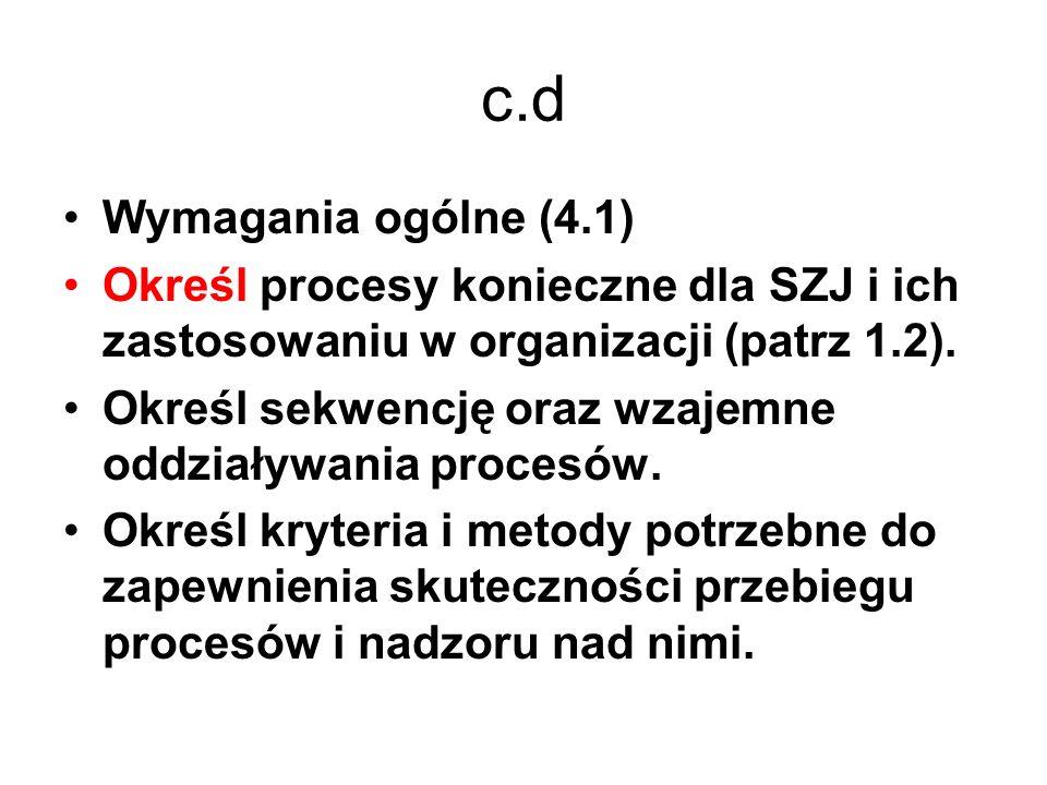 c.d Wymagania ogólne (4.1) Określ procesy konieczne dla SZJ i ich zastosowaniu w organizacji (patrz 1.2).