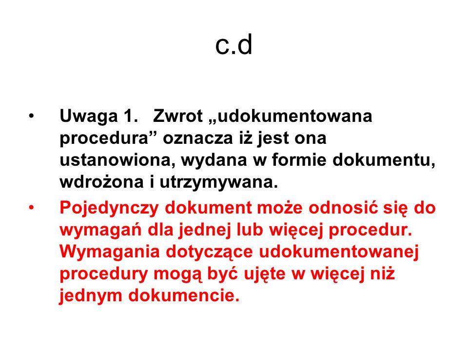 """c.d Uwaga 1. Zwrot """"udokumentowana procedura oznacza iż jest ona ustanowiona, wydana w formie dokumentu, wdrożona i utrzymywana."""