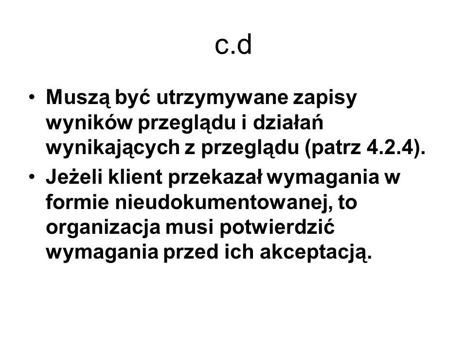 c.d Muszą być utrzymywane zapisy wyników przeglądu i działań wynikających z przeglądu (patrz 4.2.4).