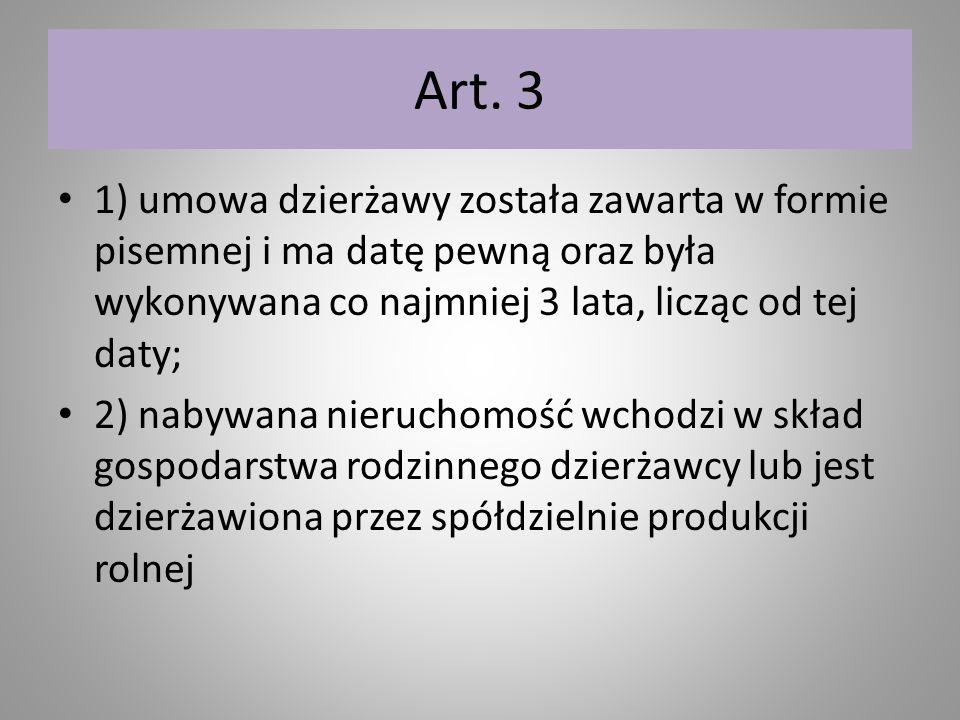 Art. 3 1) umowa dzierżawy została zawarta w formie pisemnej i ma datę pewną oraz była wykonywana co najmniej 3 lata, licząc od tej daty;