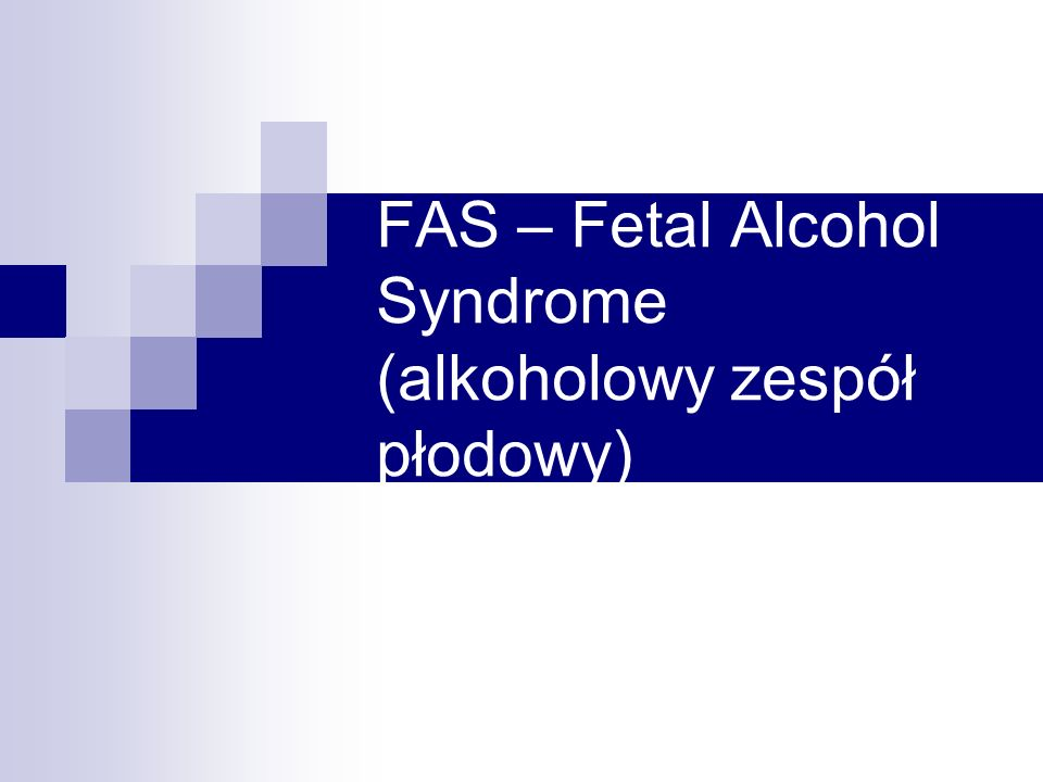 FAS – Fetal Alcohol Syndrome (alkoholowy zespół płodowy)