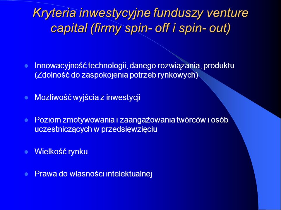 Kryteria inwestycyjne funduszy venture capital (firmy spin- off i spin- out)