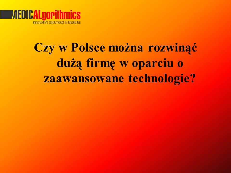 Czy w Polsce można rozwinąć dużą firmę w oparciu o zaawansowane technologie