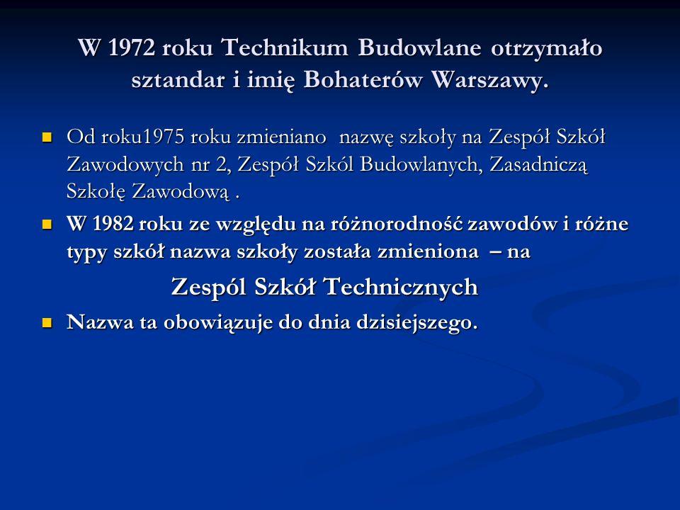 W 1972 roku Technikum Budowlane otrzymało sztandar i imię Bohaterów Warszawy.