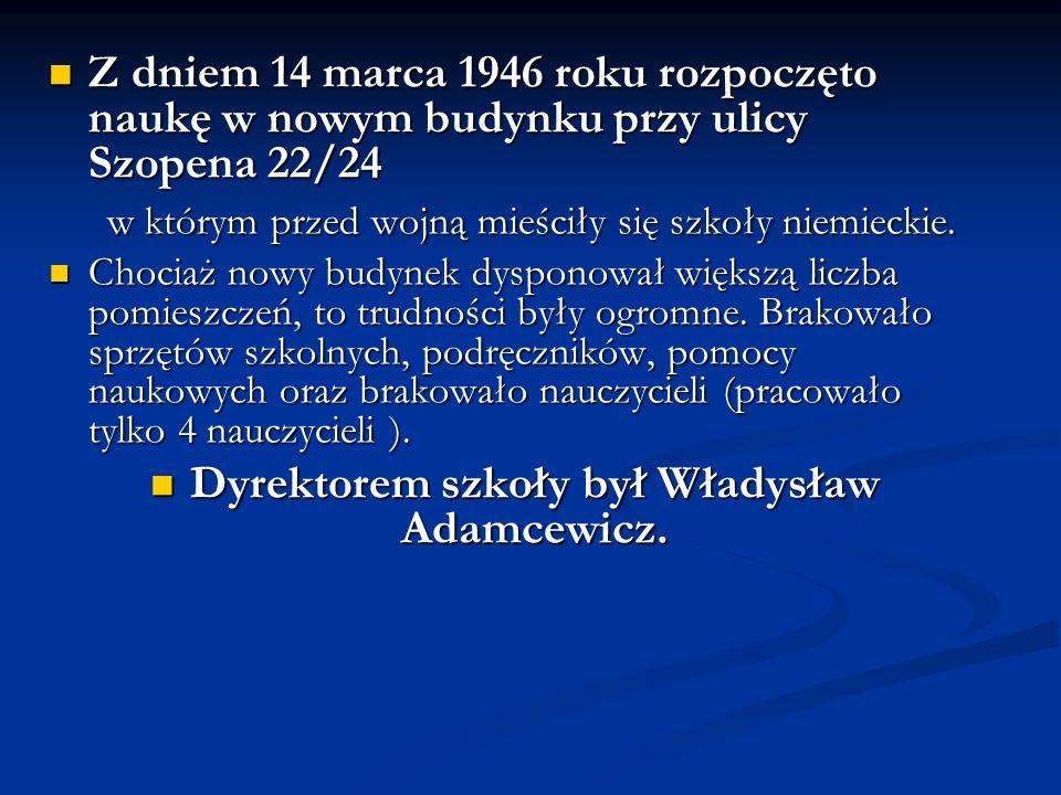 Dyrektorem szkoły był Władysław Adamcewicz.