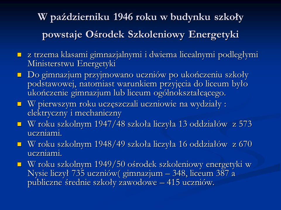 W październiku 1946 roku w budynku szkoły powstaje Ośrodek Szkoleniowy Energetyki