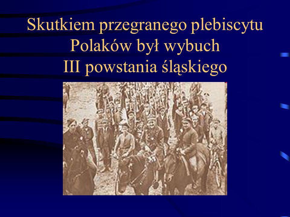 Skutkiem przegranego plebiscytu Polaków był wybuch III powstania śląskiego