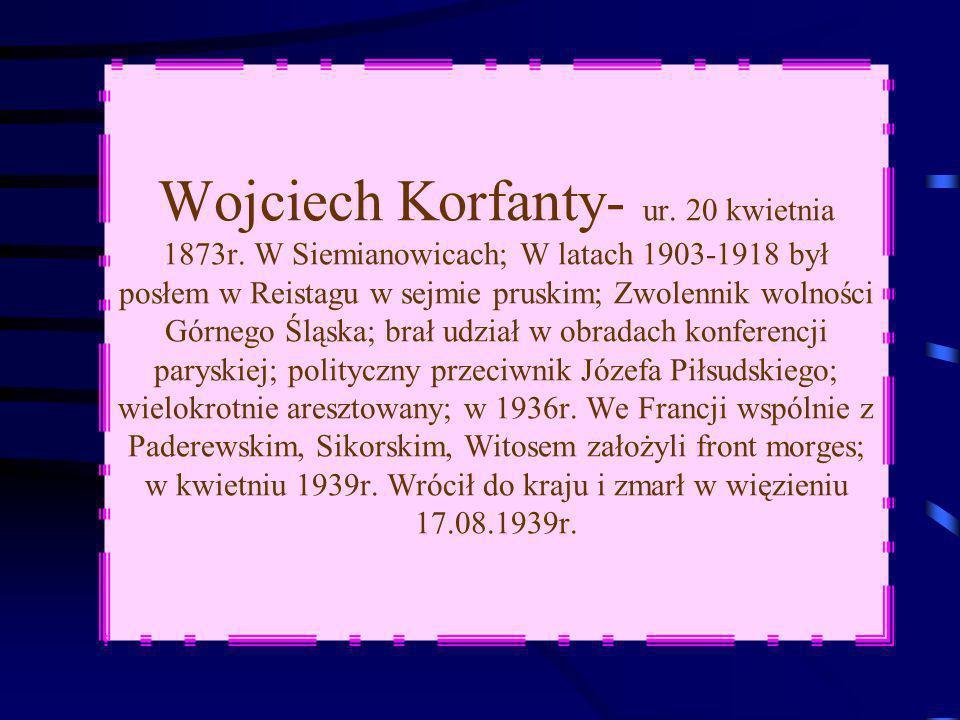 Wojciech Korfanty- ur. 20 kwietnia 1873r