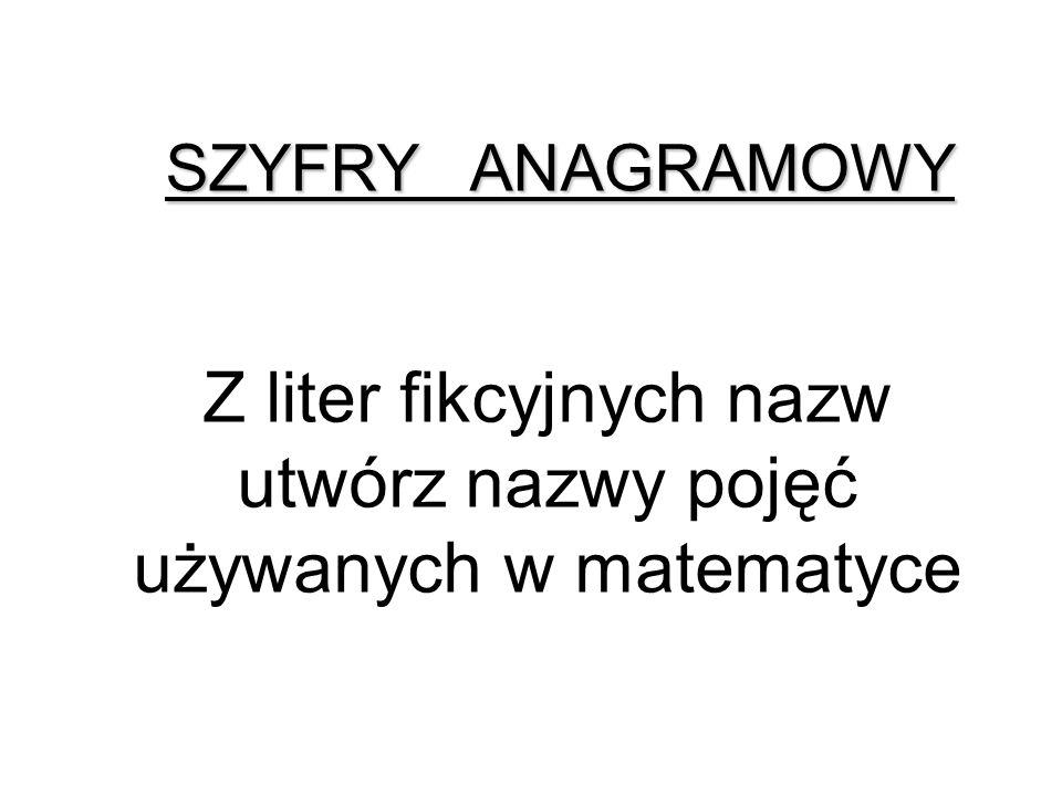 Z liter fikcyjnych nazw utwórz nazwy pojęć używanych w matematyce