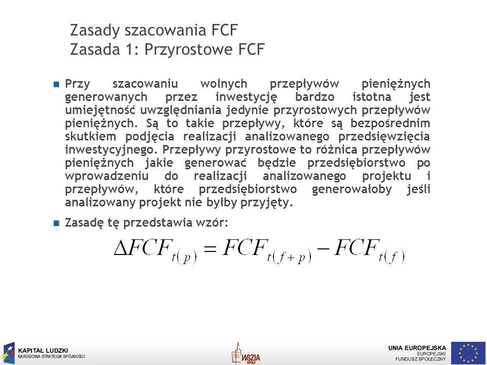 Zasady szacowania FCF Zasada 1: Przyrostowe FCF